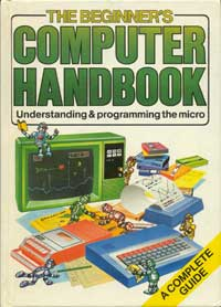 "Front cover of ""The Beginner's Computer Handbook - Understanding & Programming The Micro"" by Judy Tatchell and Bill Bennett, edited by Lisa Watts, published by Usborne Publishing, 1983"